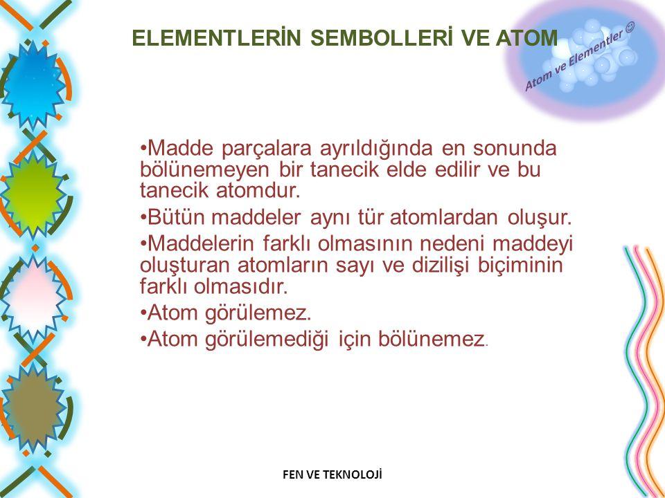 ELEMENTLERİN SEMBOLLERİ VE ATOM Madde parçalara ayrıldığında en sonunda bölünemeyen bir tanecik elde edilir ve bu tanecik atomdur.