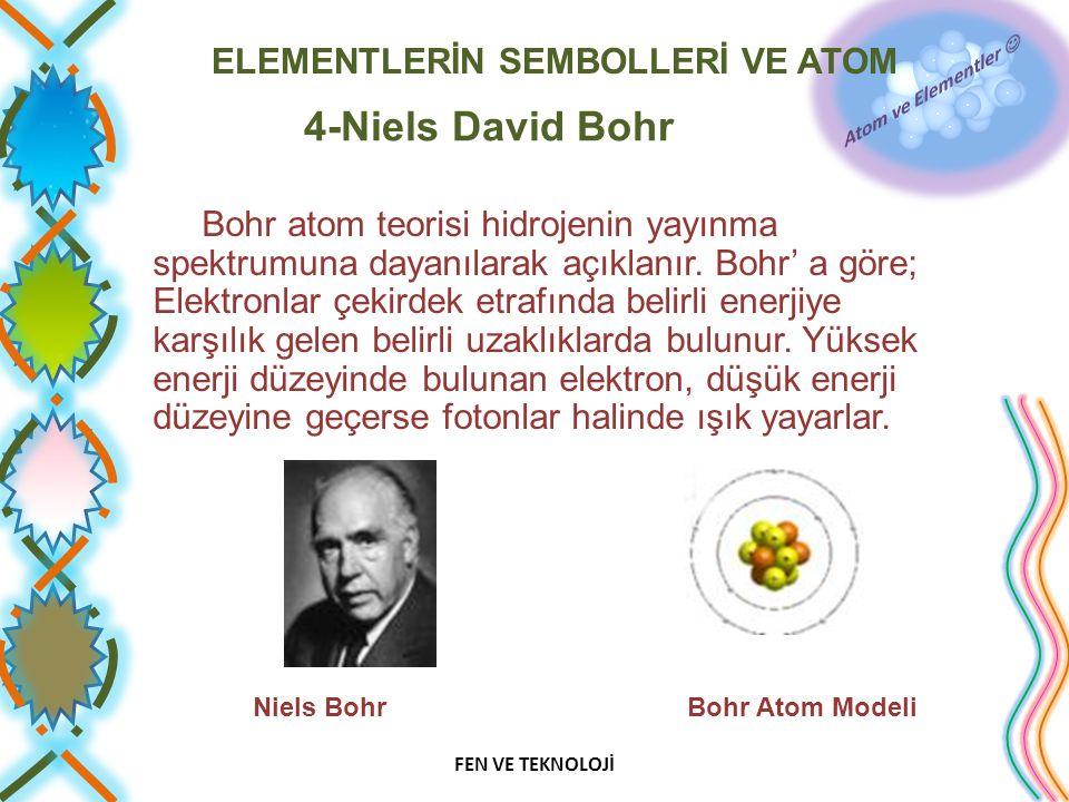 ELEMENTLERİN SEMBOLLERİ VE ATOM 4-Niels David Bohr Bohr atom teorisi hidrojenin yayınma spektrumuna dayanılarak açıklanır. Bohr' a göre; Elektronlar ç