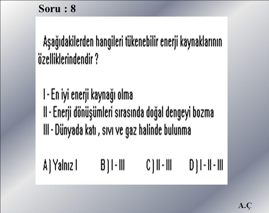 A.Ç Soru : 8