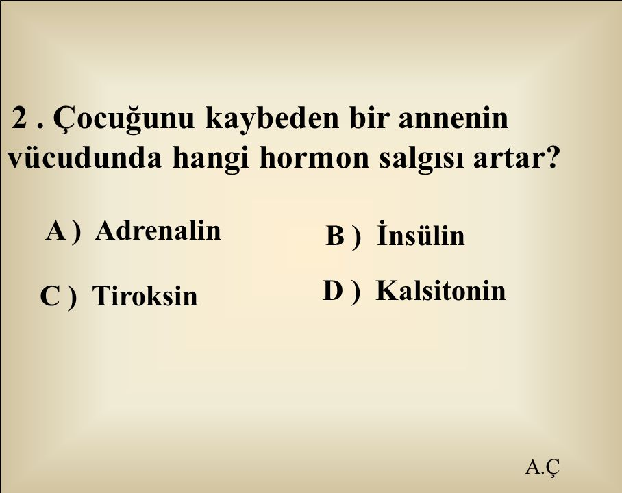 A.Ç 3.Hangi hormon eksikliğinde şeker hastalığı görülür.