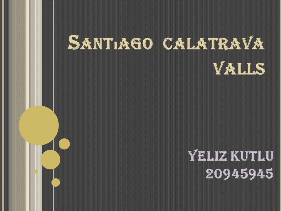 S ANT ı AGO CALATRAVA VALLS Yeliz kutlu 20945945