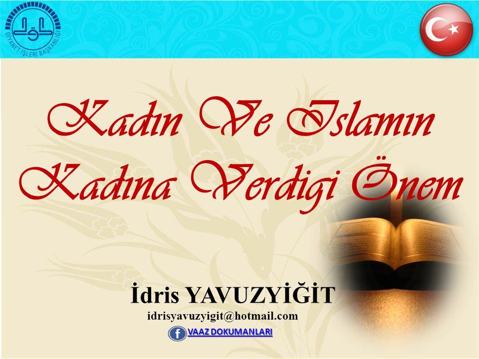 Kadın Ve Islamın Kadına Verdigi Önem idrisyavuzyigit@hotmail.com İ dris YAVUZYİĞİT VAAZ DOKUMANLARI VAAZ DOKUMANLARI