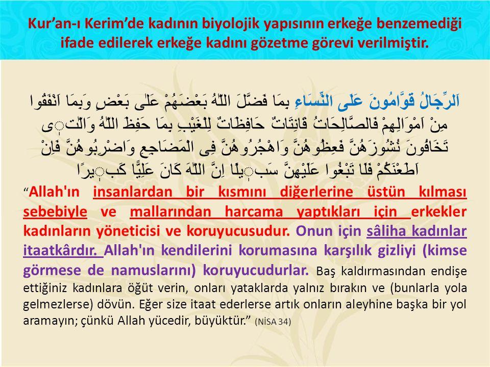 Kur'an-ı Kerim'de kadının biyolojik yapısının erkeğe benzemediği ifade edilerek erkeğe kadını gözetme görevi verilmiştir. اَلرِّجَالُ قَوَّامُونَ عَلَ