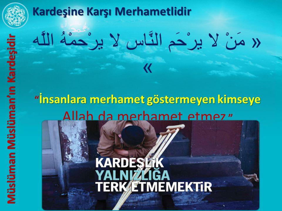 """« مَنْ لا يرْحَم النَّاس لا يرْحمْهُ اللَّه » İnsanlara merhamet göstermeyen kimseye """" İnsanlara merhamet göstermeyen kimseye Allah da merhamet etmez."""