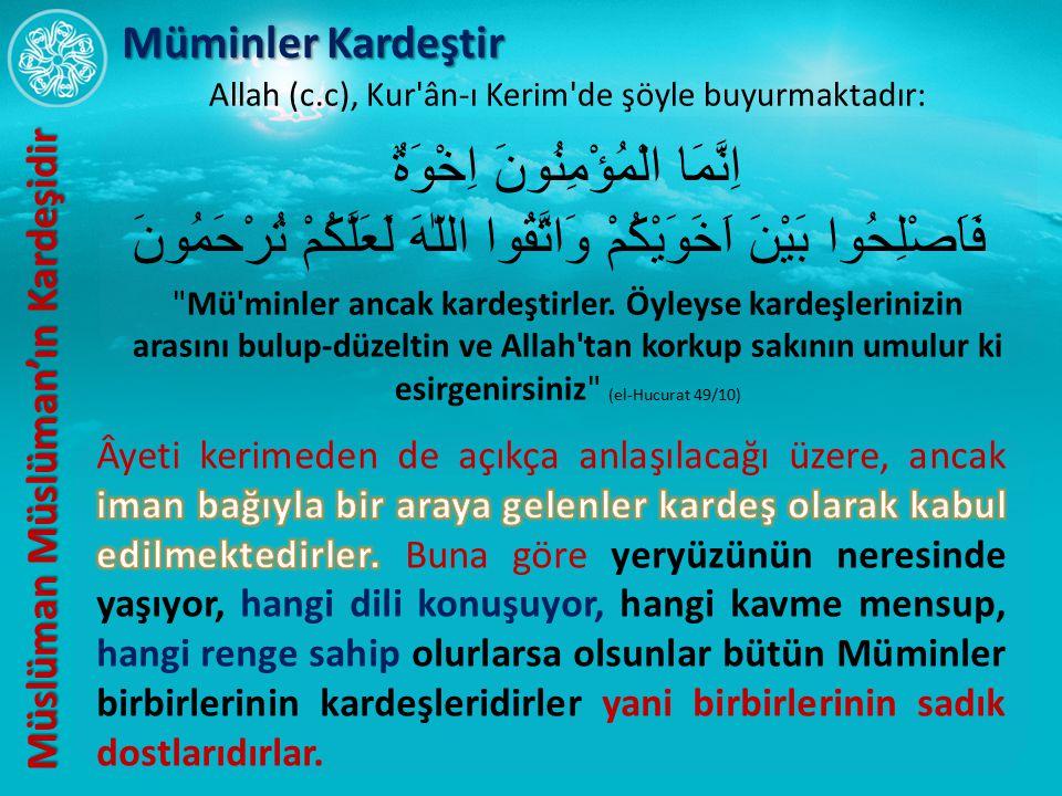 Allah (c.c), Kur'ân-ı Kerim'de şöyle buyurmaktadır: اِنَّمَا الْمُؤْمِنُونَ اِخْوَةٌ فَاَصْلِحُوا بَيْنَ اَخَوَيْكُمْ وَاتَّقُوا اللّٰهَ لَعَلَّكُمْ ت