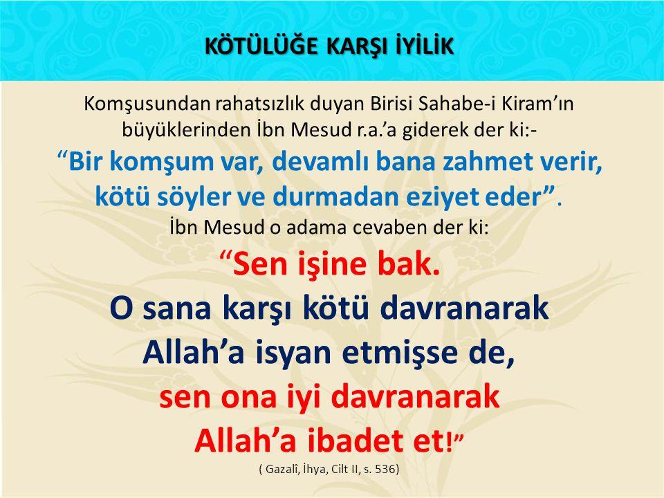 """Komşusundan rahatsızlık duyan Birisi Sahabe-i Kiram'ın büyüklerinden İbn Mesud r.a.'a giderek der ki:- """"Bir komşum var, devamlı bana zahmet verir, köt"""