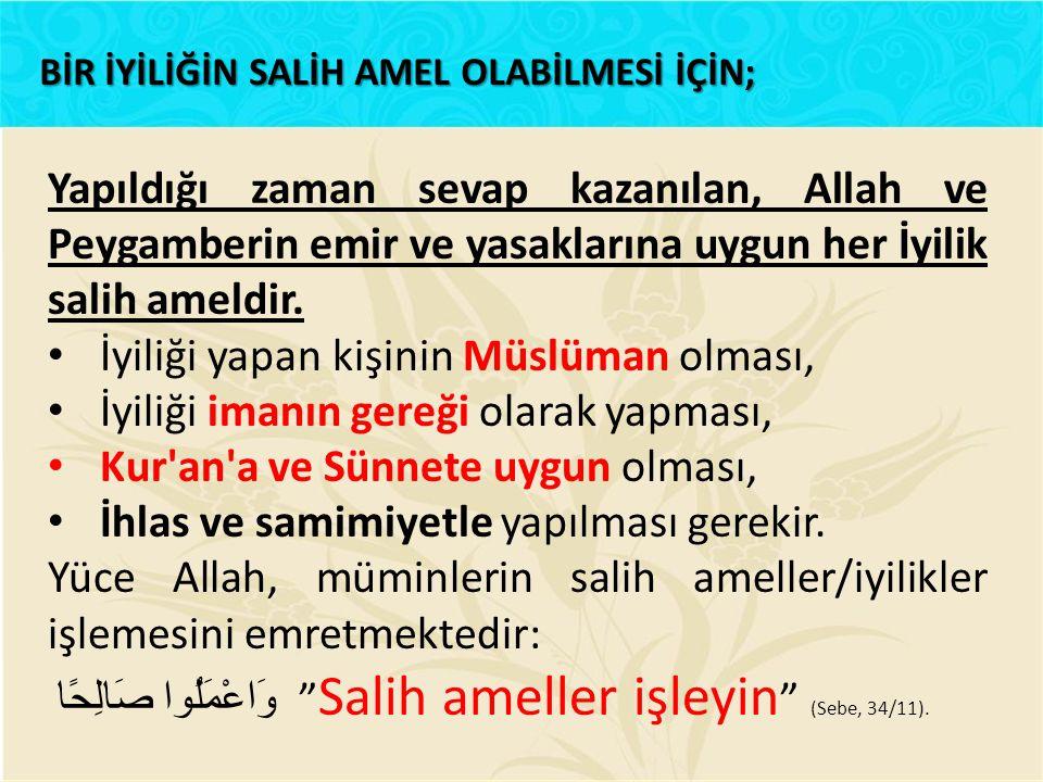 Yapıldığı zaman sevap kazanılan, Allah ve Peygamberin emir ve yasaklarına uygun her İyilik salih ameldir. İyiliği yapan kişinin Müslüman olması, İyili