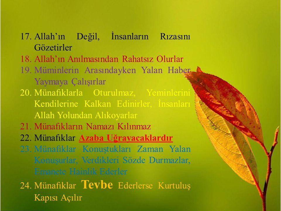 17.Allah'ın Değil, İnsanların Rızasını Gözetirler 18.Allah'ın Anılmasından Rahatsız Olurlar 19.Müminlerin Arasındayken Yalan Haber Yaymaya Çalışırlar