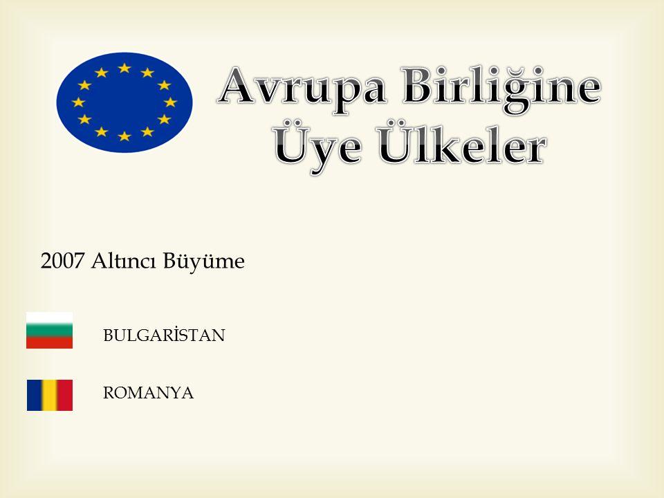 2007 Altıncı Büyüme BULGARİSTAN ROMANYA
