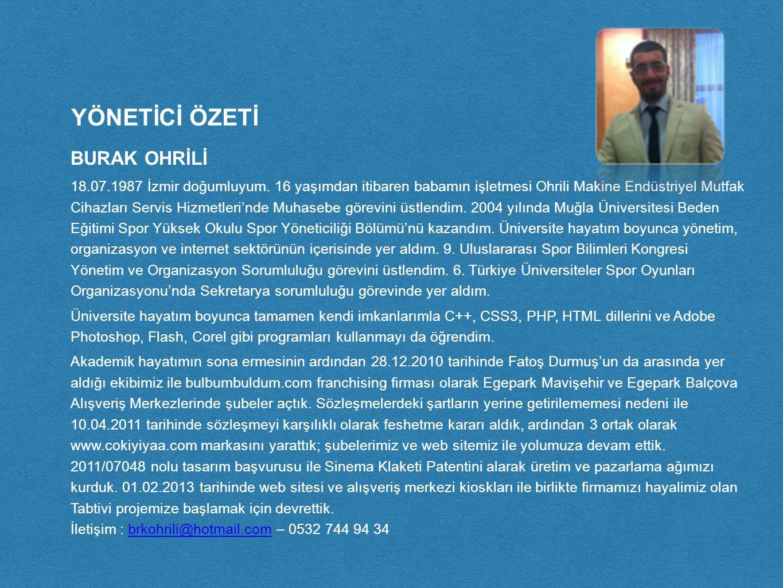 YÖNETİCİ ÖZETİ BURAK OHRİLİ 18.07.1987 İzmir doğumluyum.
