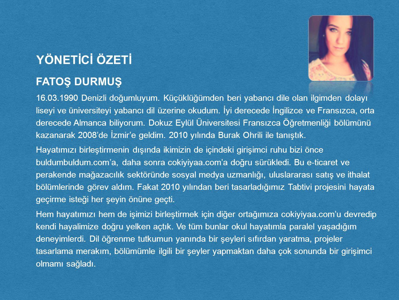 YÖNETİCİ ÖZETİ FATOŞ DURMUŞ 16.03.1990 Denizli doğumluyum.