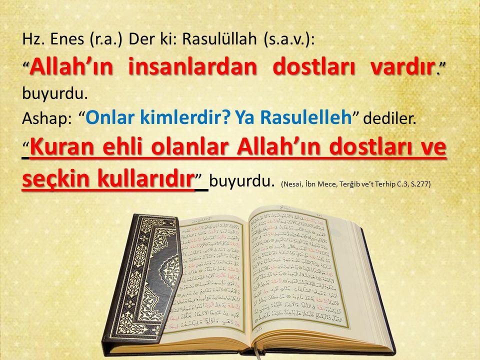 """Hz. Enes (r.a.) Der ki: Rasulüllah (s.a.v.): """" Allah'ın insanlardan dostları vardır."""" """" Allah'ın insanlardan dostları vardır."""" buyurdu. Ashap: """" Onlar"""
