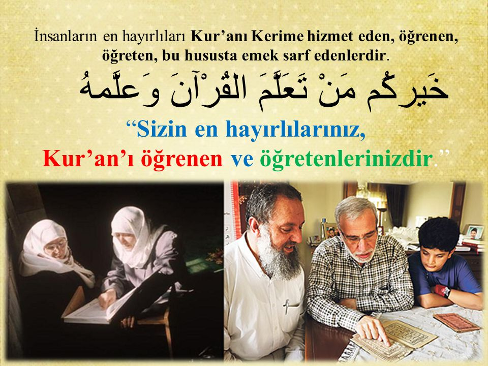 İnsanların en hayırlıları Kur'anı Kerime hizmet eden, öğrenen, öğreten, bu hususta emek sarf edenlerdir.