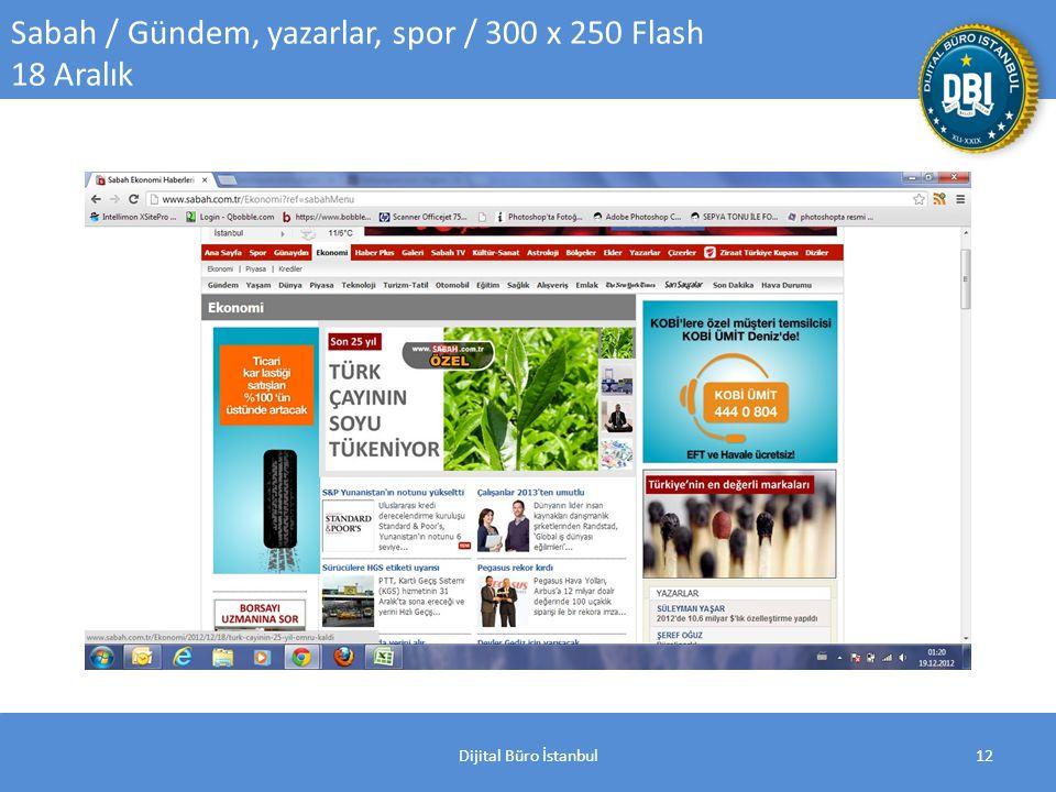 Dijital Büro İstanbul12 Sabah / Gündem, yazarlar, spor / 300 x 250 Flash 18 Aralık