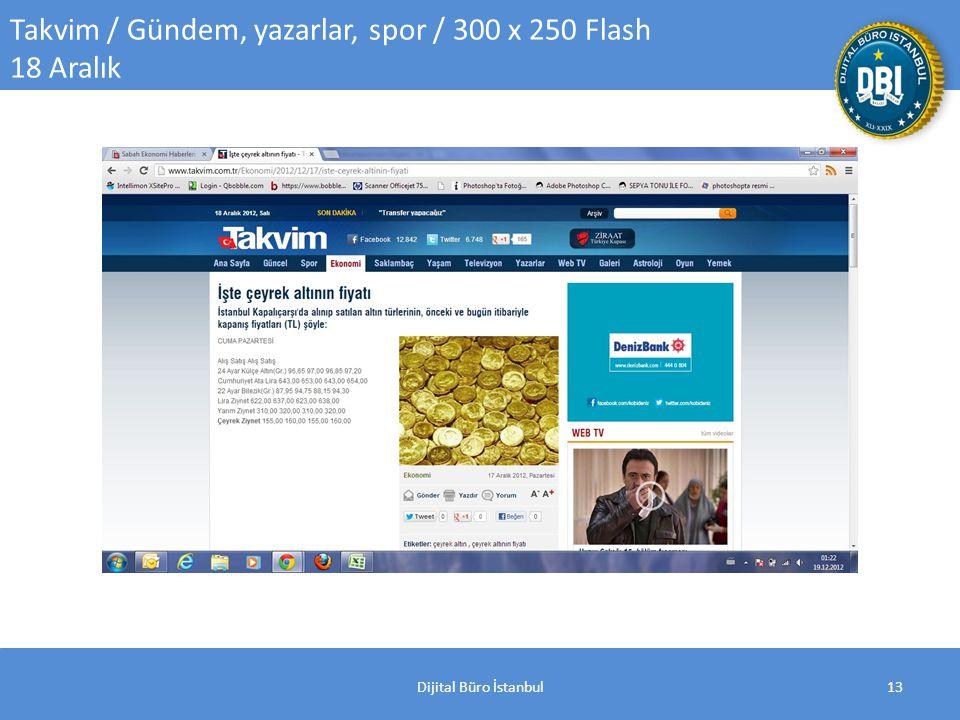 Dijital Büro İstanbul13 Takvim / Gündem, yazarlar, spor / 300 x 250 Flash 18 Aralık