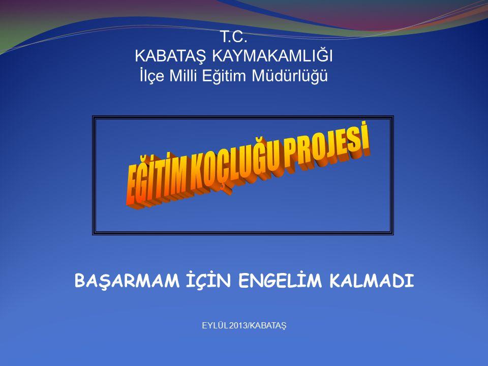 T.C. KABATAŞ KAYMAKAMLIĞI İlçe Milli Eğitim Müdürlüğü BAŞARMAM İÇİN ENGELİM KALMADI EYLÜL 2013/KABATAŞ