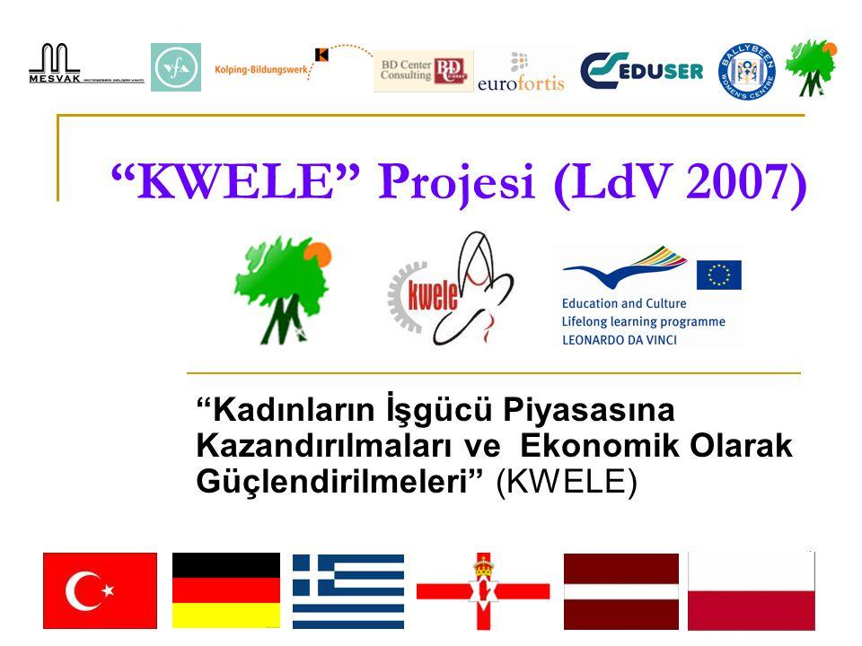 KWELE Projesi (LdV 2007) Kadınların İşgücü Piyasasına Kazandırılmaları ve Ekonomik Olarak Güçlendirilmeleri (KWELE)