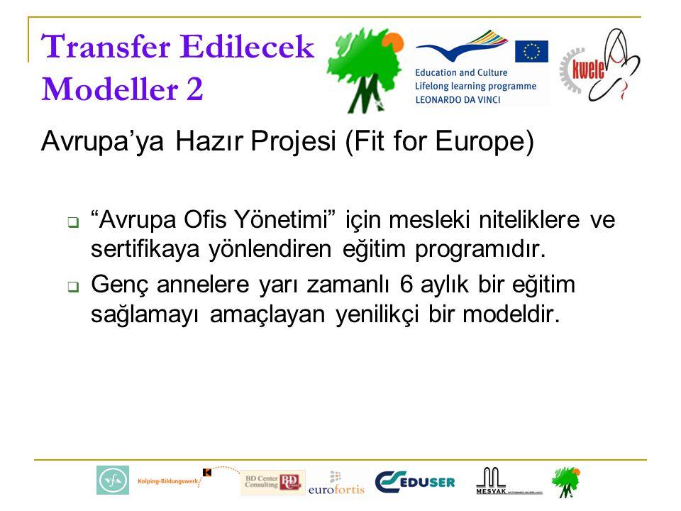 Transfer Edilecek Modeller 2 Avrupa'ya Hazır Projesi (Fit for Europe)  Avrupa Ofis Yönetimi için mesleki niteliklere ve sertifikaya yönlendiren eğitim programıdır.