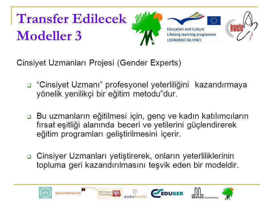 Transfer Edilecek Modeller 3 Cinsiyet Uzmanları Projesi (Gender Experts)  Cinsiyet Uzmanı profesyonel yeterliliğini kazandırmaya yönelik yenilikçi bir eğitim metodu dur.