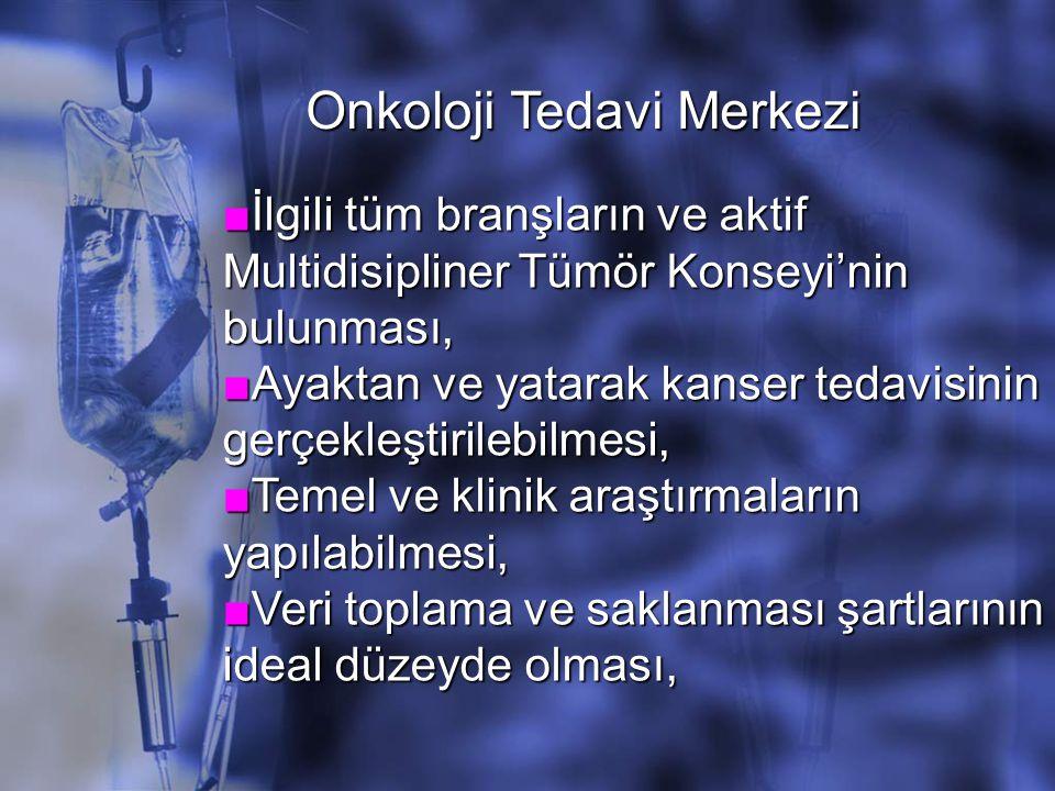 ■İlgili tüm branşların ve aktif Multidisipliner Tümör Konseyi'nin bulunması, ■Ayaktan ve yatarak kanser tedavisinin gerçekleştirilebilmesi, ■Temel ve klinik araştırmaların yapılabilmesi, ■Veri toplama ve saklanması şartlarının ideal düzeyde olması, Onkoloji Tedavi Merkezi