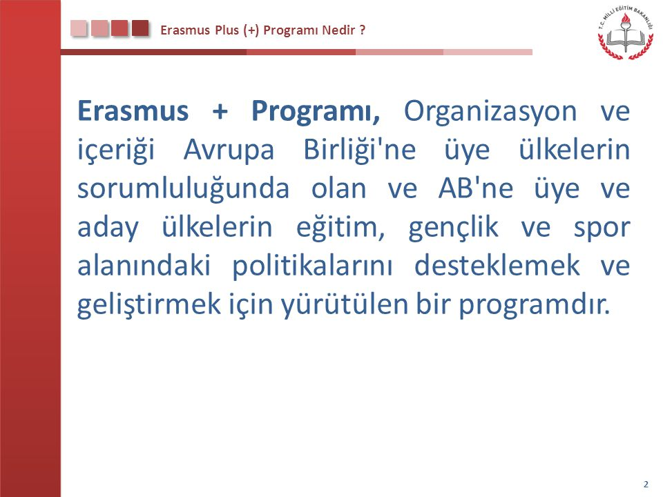 Erasmus Plus (+) Programı Nedir ? Erasmus + Programı, Organizasyon ve içeriği Avrupa Birliği'ne üye ülkelerin sorumluluğunda olan ve AB'ne üye ve aday
