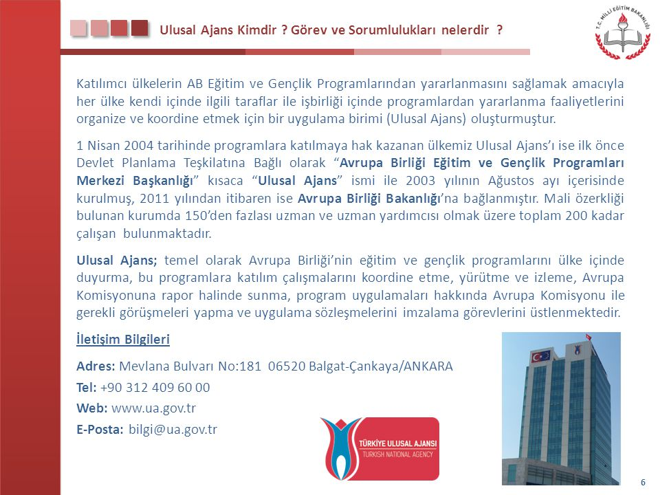 Ulusal Ajans Kimdir ? Görev ve Sorumlulukları nelerdir ? Katılımcı ülkelerin AB Eğitim ve Gençlik Programlarından yararlanmasını sağlamak amacıyla her