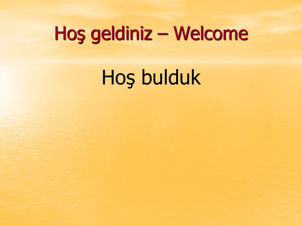 Hoş geldiniz – Welcome Hoş bulduk