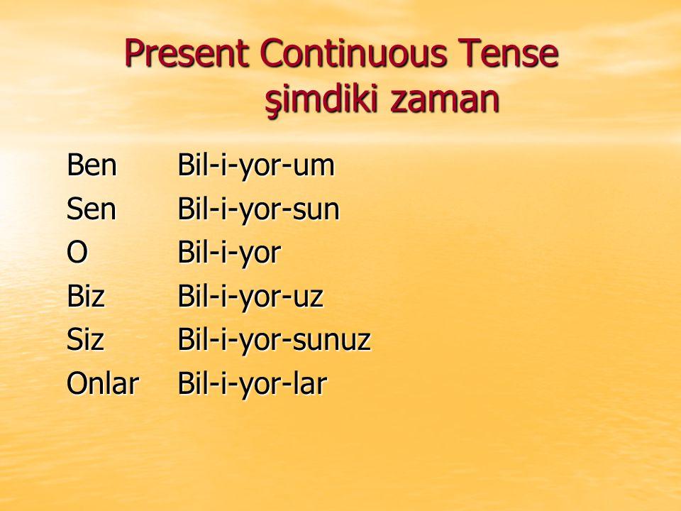 Present Continuous Tense şimdiki zaman Ben Bil-i-yor-um Sen Bil-i-yor-sun O Bil-i-yor BizBil-i-yor-uz SizBil-i-yor-sunuz OnlarBil-i-yor-lar