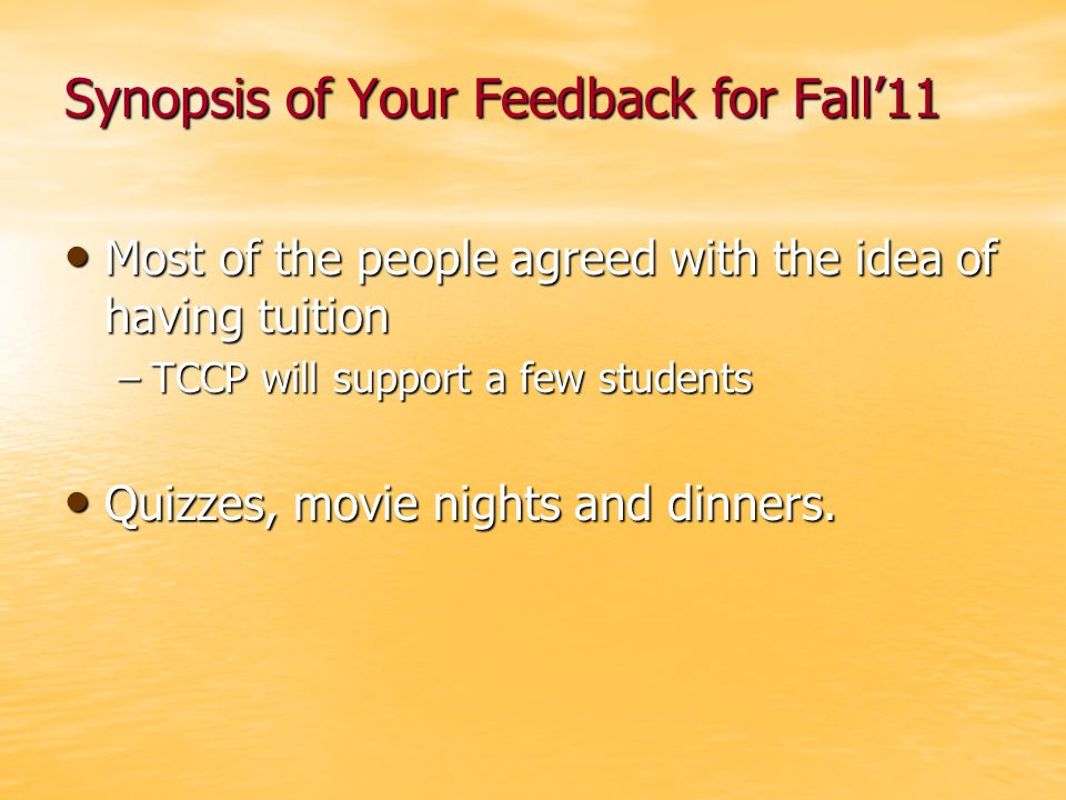 Synopsis of Your Feedback for Fall'11 Most of the people agreed with the idea of having tuition Most of the people agreed with the idea of having tuit