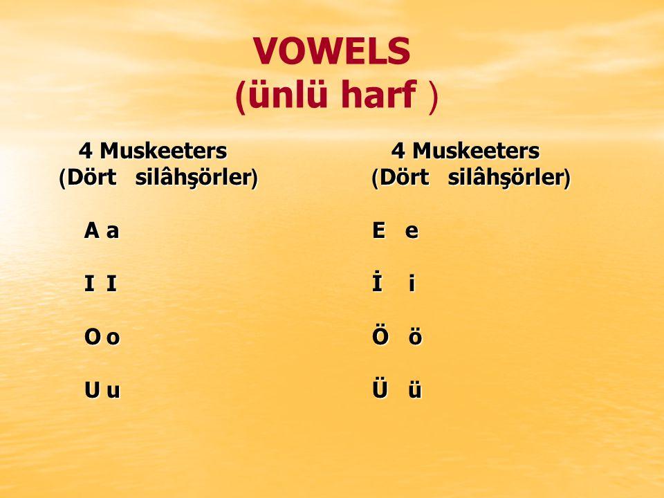 VOWELS ) ünlü harf ( 4 Muskeeters 4 Muskeeters 4 Muskeeters 4 Muskeeters )Dört silâhşörler()Dört silâhşörler( )Dört silâhşörler()Dört silâhşörler( AaE e IIİ i OoÖ ö UuÜ ü