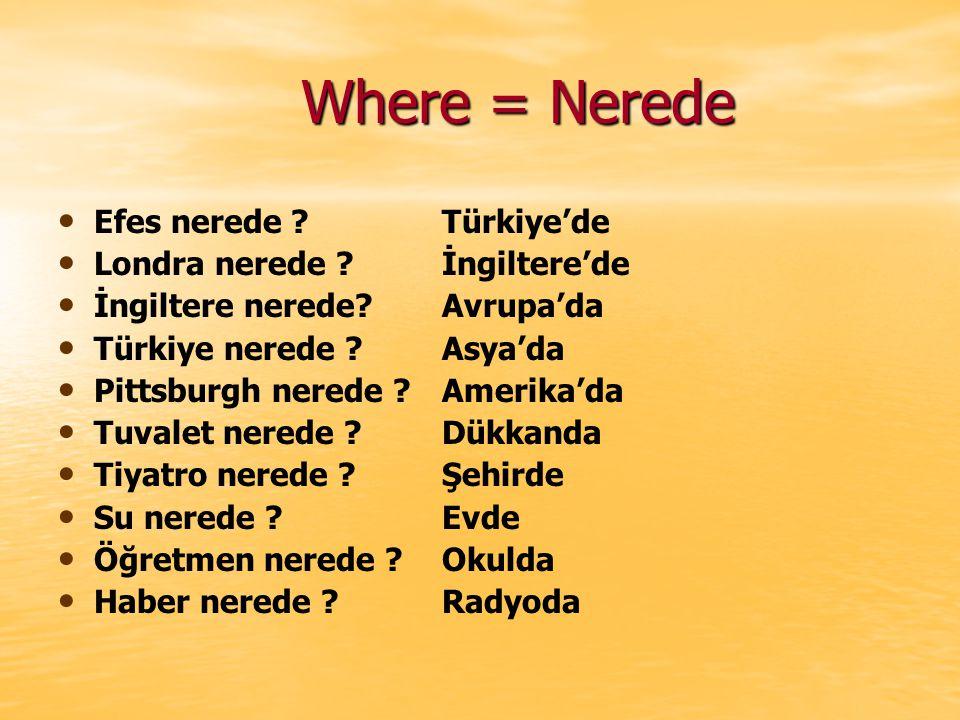Where = Nerede Where = Nerede Efes nerede Türkiye'de Londra nerede İngiltere'de İngiltere nerede Avrupa'da Türkiye nerede .