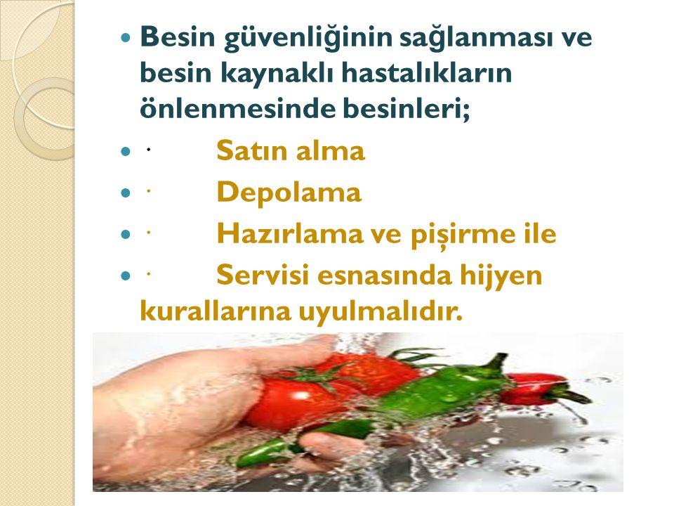 Besin güvenli ğ inin sa ğ lanması ve besin kaynaklı hastalıkların önlenmesinde besinleri; · Satın alma · Depolama · Hazırlama ve pişirme ile · Servisi