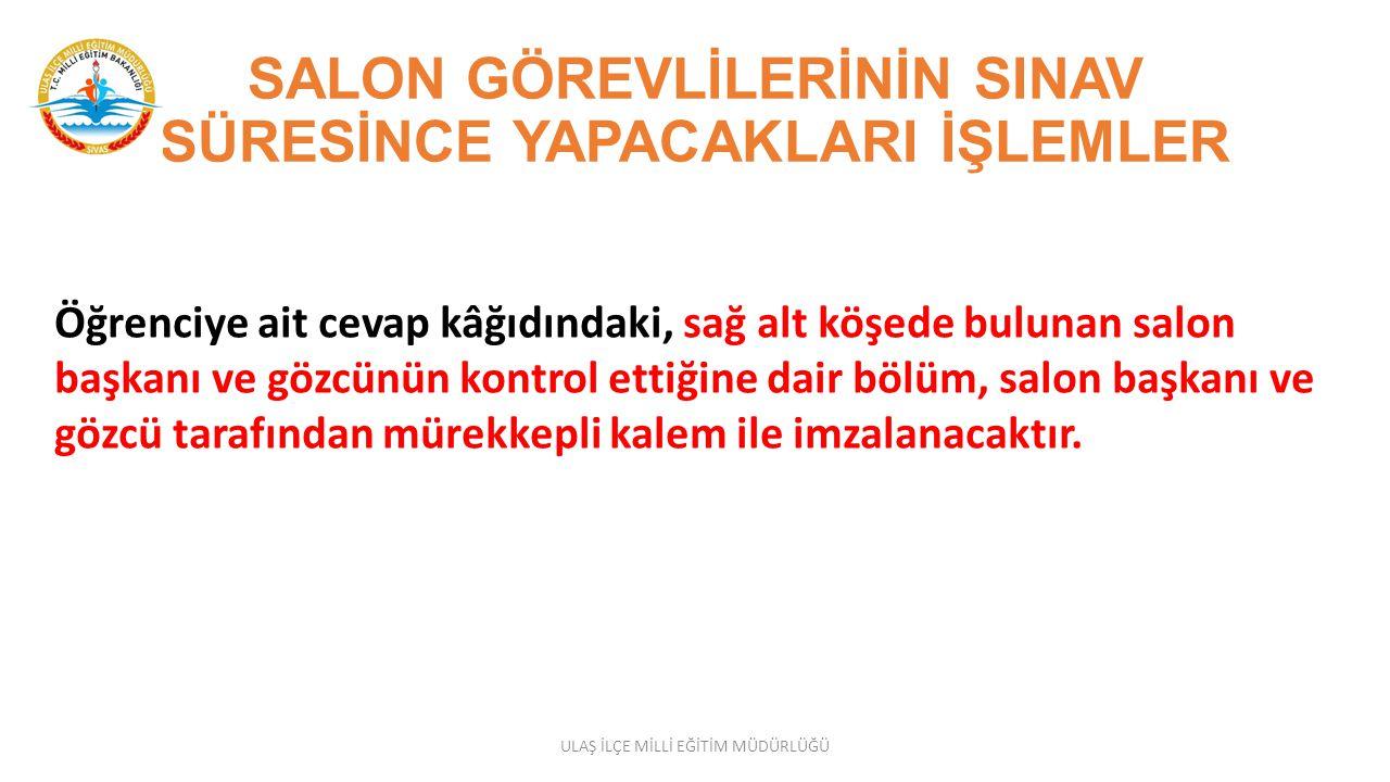 SALON GÖREVLİLERİNİN SINAV SÜRESİNCE YAPACAKLARI İŞLEMLER Ortak sınavların gerçekleştirileceği her bir dersin sınavı yurtiçi ve yurtdışı sınav merkezlerinde, Türkiye (Ankara) saati ile saat 09.00, 10.10 ve 11.20 de aynı anda başlayacaktır.
