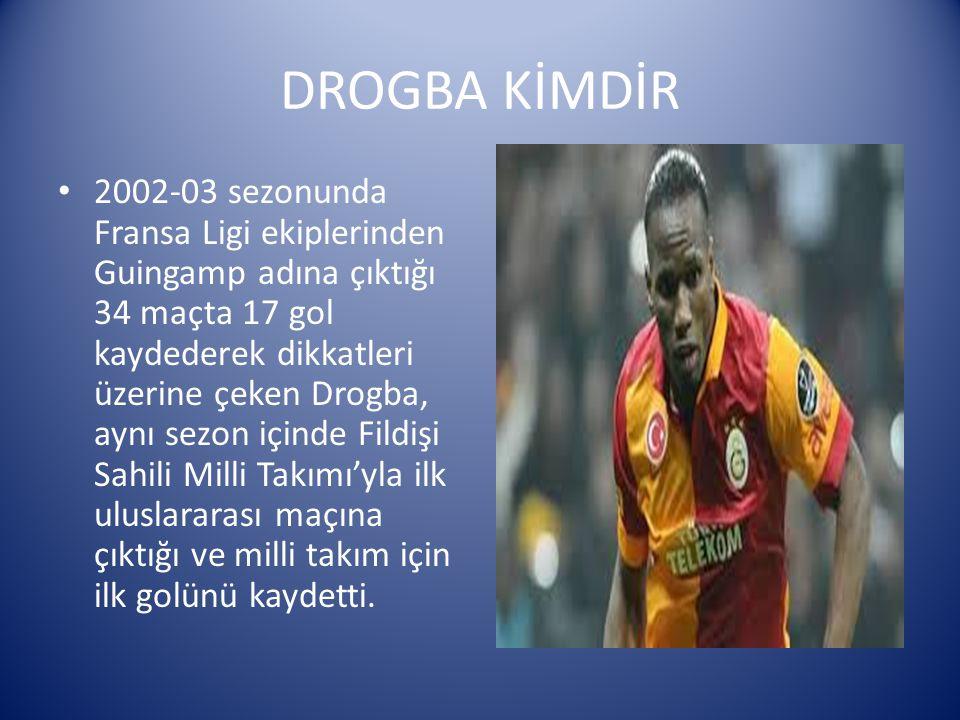 DROGBA KİMDİR 2002-03 sezonunda Fransa Ligi ekiplerinden Guingamp adına çıktığı 34 maçta 17 gol kaydederek dikkatleri üzerine çeken Drogba, aynı sezon
