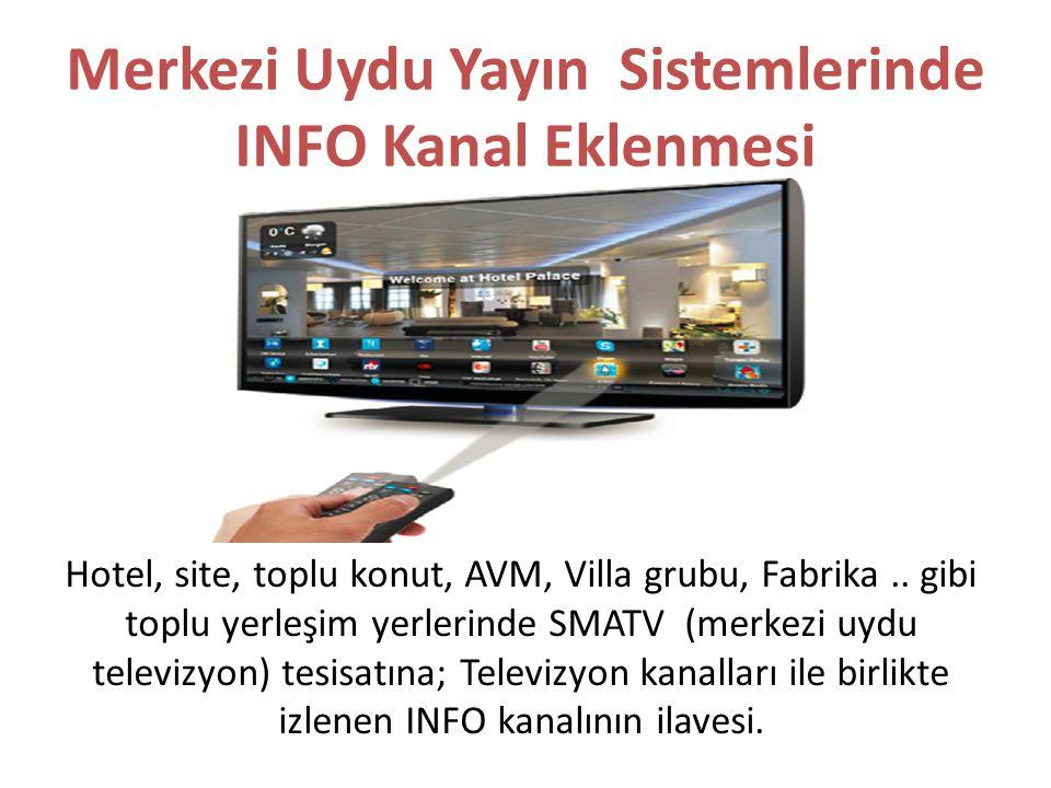 Merkezi Uydu Yayın Sistemlerinde INFO Kanal Eklenmesi Hotel, site, toplu konut, AVM, Villa grubu, Fabrika.. gibi toplu yerleşim yerlerinde SMATV (merk