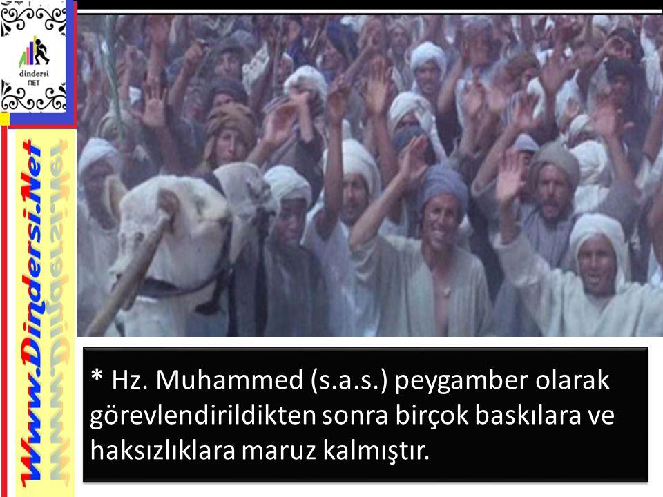 * Hz. Muhammed (s.a.s.) peygamber olarak görevlendirildikten sonra birçok baskılara ve haksızlıklara maruz kalmıştır.