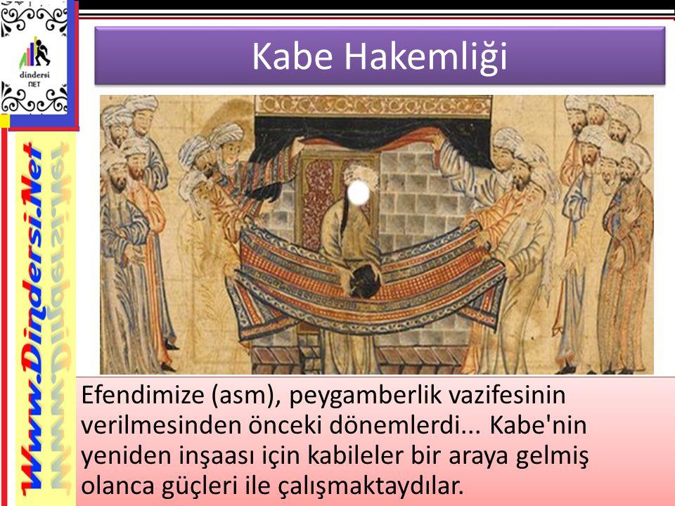 Kabe Hakemliği Efendimize (asm), peygamberlik vazifesinin verilmesinden önceki dönemlerdi... Kabe'nin yeniden inşaası için kabileler bir araya gelmiş