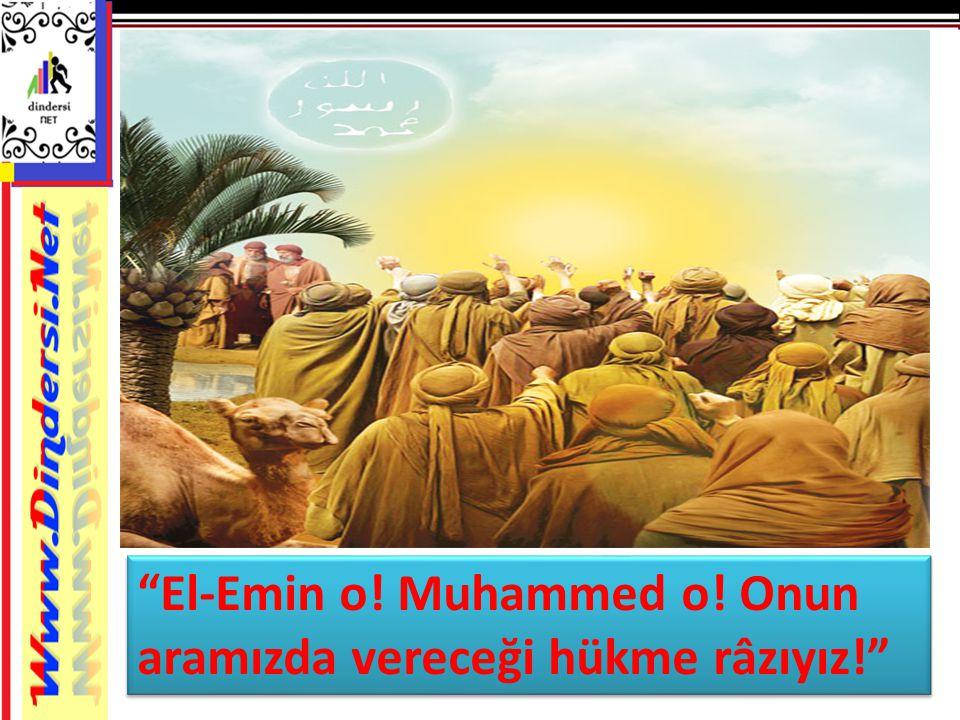 """""""El-Emin o! Muhammed o! Onun aramızda vereceği hükme râzıyız!"""""""