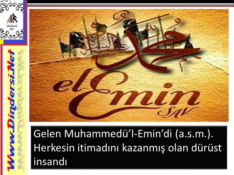 Gelen Muhammedü'l-Emin'di (a.s.m.). Herkesin itimadını kazanmış olan dürüst insandı