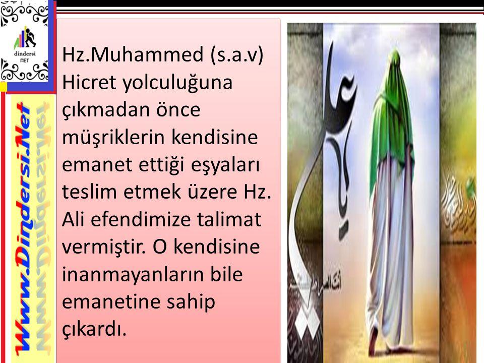 Hz.Muhammed (s.a.v) Hicret yolculuğuna çıkmadan önce müşriklerin kendisine emanet ettiği eşyaları teslim etmek üzere Hz. Ali efendimize talimat vermiş