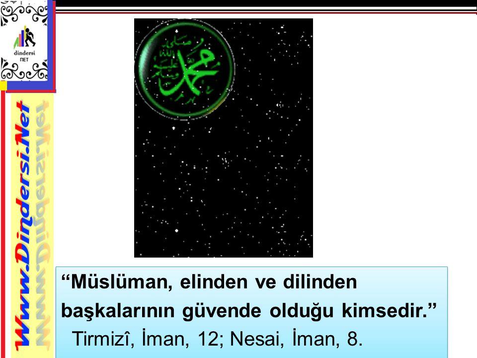 """""""Müslüman, elinden ve dilinden başkalarının güvende olduğu kimsedir."""" Tirmizî, İman, 12; Nesai, İman, 8. """"Müslüman, elinden ve dilinden başkalarının g"""