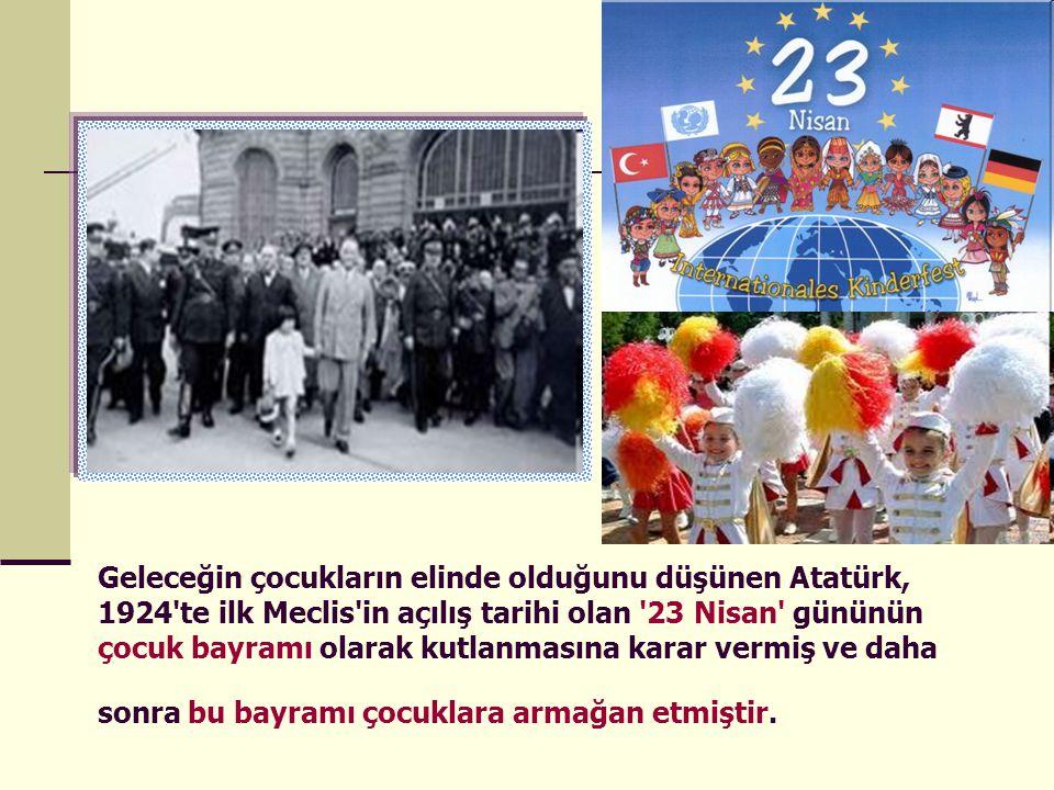Geleceğin çocukların elinde olduğunu düşünen Atatürk, 1924'te ilk Meclis'in açılış tarihi olan '23 Nisan' gününün çocuk bayramı olarak kutlanmasına ka