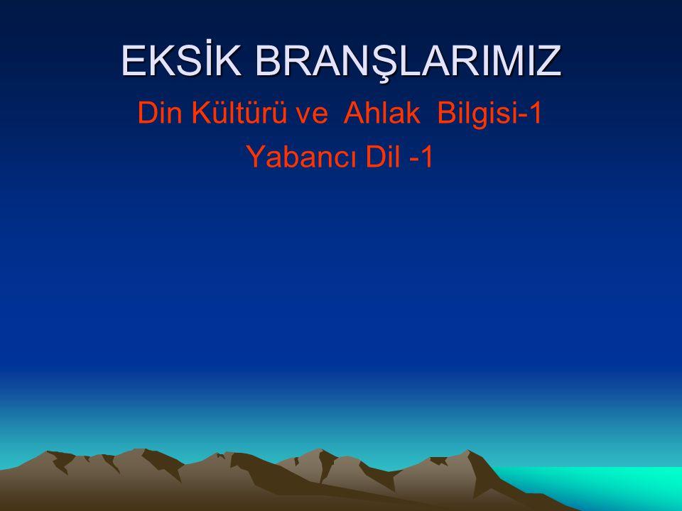 EKSİK BRANŞLARIMIZ Din Kültürü ve Ahlak Bilgisi-1 Yabancı Dil -1