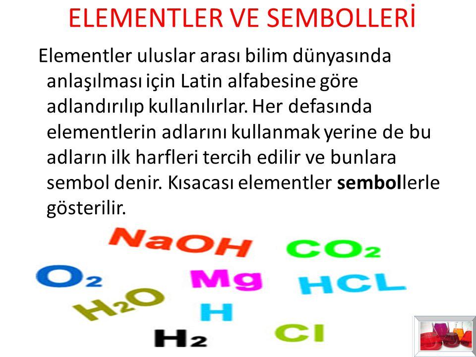 ELEMENTLER VE SEMBOLLERİ Elementler uluslar arası bilim dünyasında anlaşılması için Latin alfabesine göre adlandırılıp kullanılırlar. Her defasında el