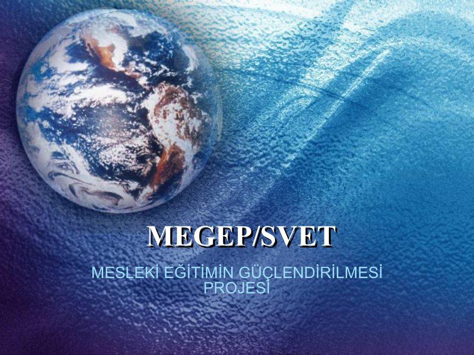 MEGEP/SVET MESLEKİ EĞİTİMİN GÜÇLENDİRİLMESİ PROJESİ