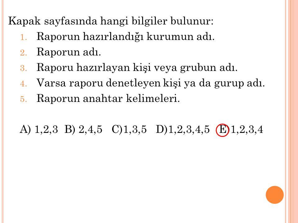 Kapak sayfasında hangi bilgiler bulunur: 1. Raporun hazırlandığı kurumun adı. 2. Raporun adı. 3. Raporu hazırlayan kişi veya grubun adı. 4. Varsa rapo