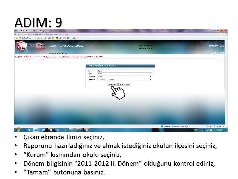 ADIM: 9 Çıkan ekranda İlinizi seçiniz, Çıkan ekranda İlinizi seçiniz, Raporunu hazırladığınız ve almak istediğiniz okulun ilçesini seçiniz, Raporunu h