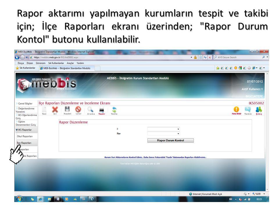 Rapor aktarımı yapılmayan kurumların tespit ve takibi için; İlçe Raporları ekranı üzerinden;