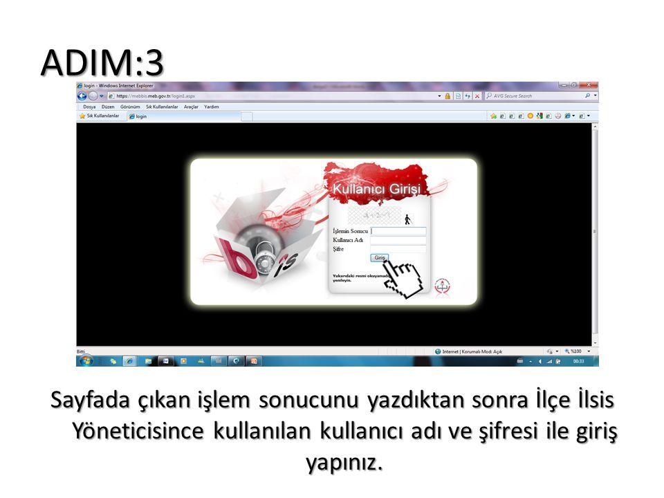 ADIM:3 Sayfada çıkan işlem sonucunu yazdıktan sonra İlçe İlsis Yöneticisince kullanılan kullanıcı adı ve şifresi ile giriş yapınız.