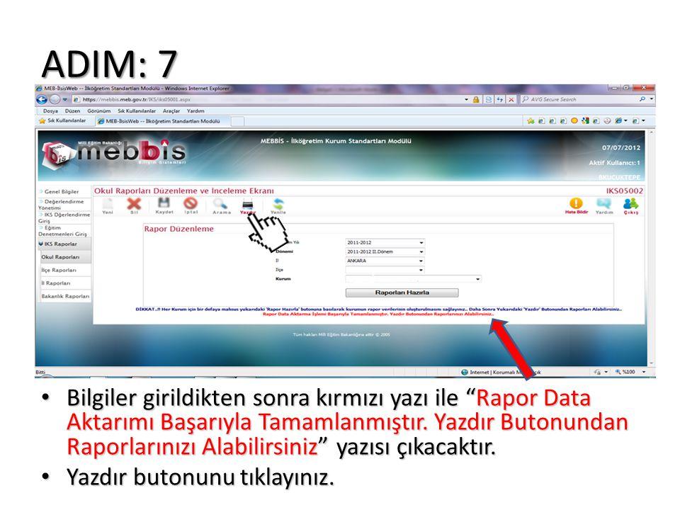 """ADIM: 7 Bilgiler girildikten sonra kırmızı yazı ile """"Rapor Data Aktarımı Başarıyla Tamamlanmıştır. Yazdır Butonundan Raporlarınızı Alabilirsiniz"""" yazı"""
